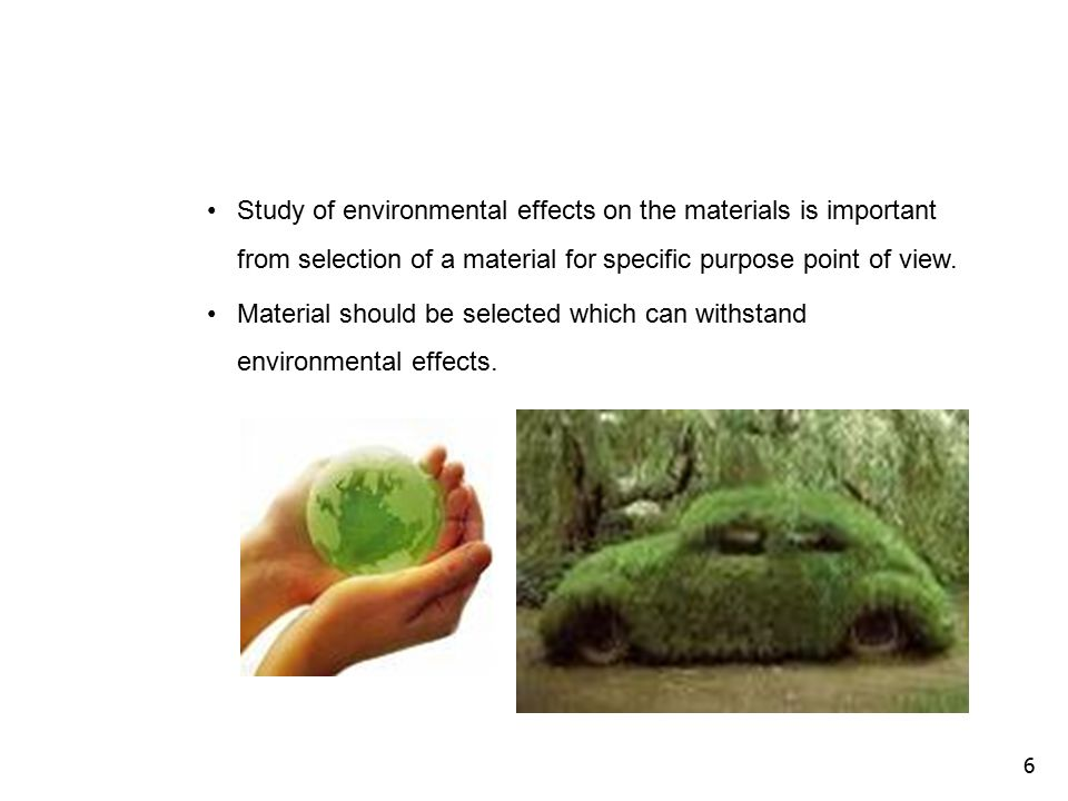 Study of environmental effects on the materials is important from selection of a material for specific purpose point of view.