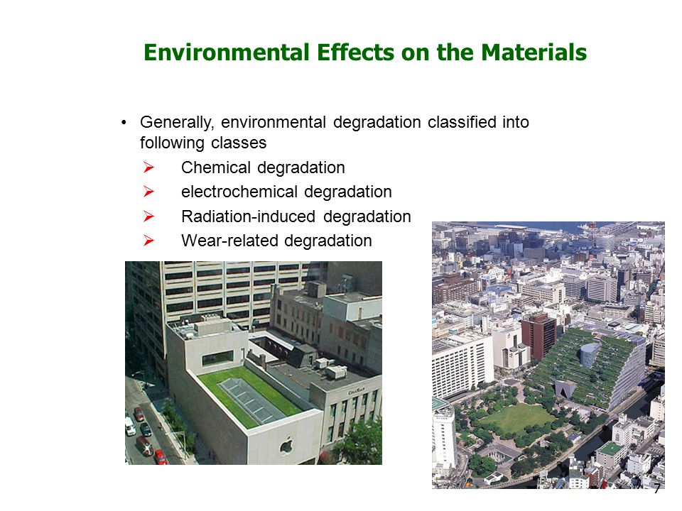 Environmental Effects on the Materials Generally, environmental degradation classified into following classes  Chemical degradation  electrochemical degradation  Radiation-induced degradation  Wear-related degradation 7