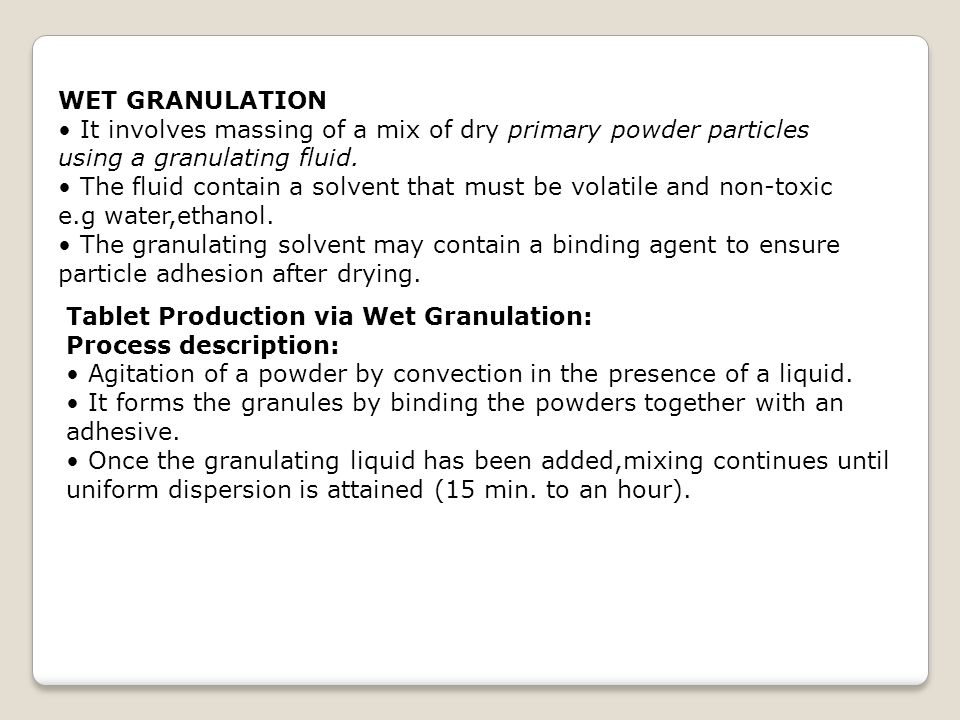 WET GRANULATION It involves massing of a mix of dry primary powder particles using a granulating fluid.
