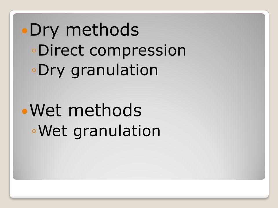 Dry methods ◦Direct compression ◦Dry granulation Wet methods ◦Wet granulation