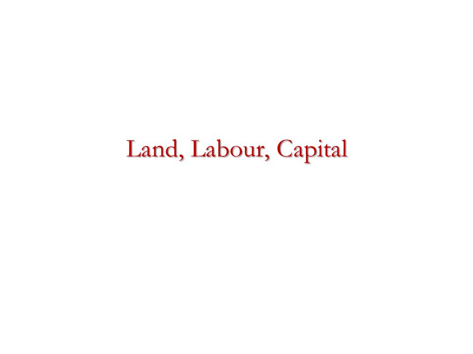 Land, Labour, Capital