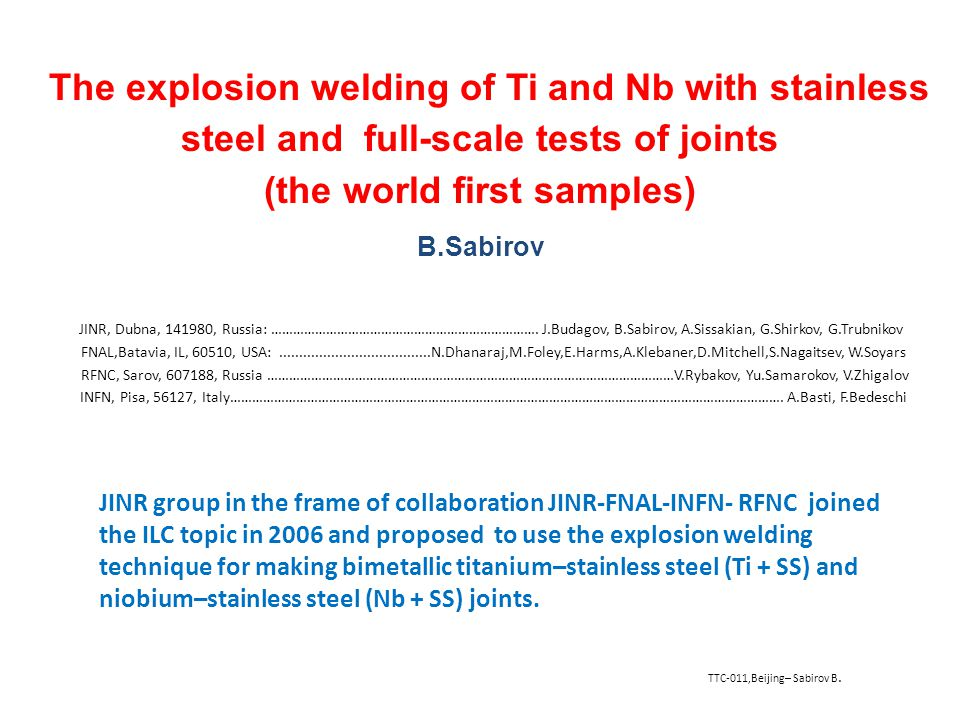 12 Conclusion The samples of Ti+SS and Nb+SS joints were manufactured by an explosion welding technology demonstrating a high mechanic properties and leak absence at 2K with background leak level of 4.6·10 -9 atm·cc/sec.
