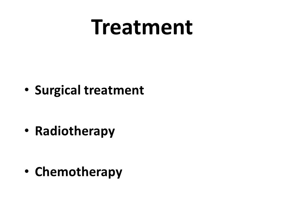 Treatment Surgical treatment Radiotherapy Chemotherapy