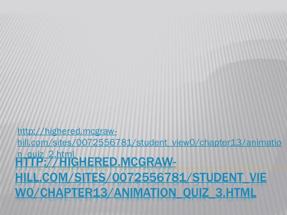 http://highered.mcgraw- hill.com/sites/0072556781/student_view0/chapter13/animatio n_quiz_2.html