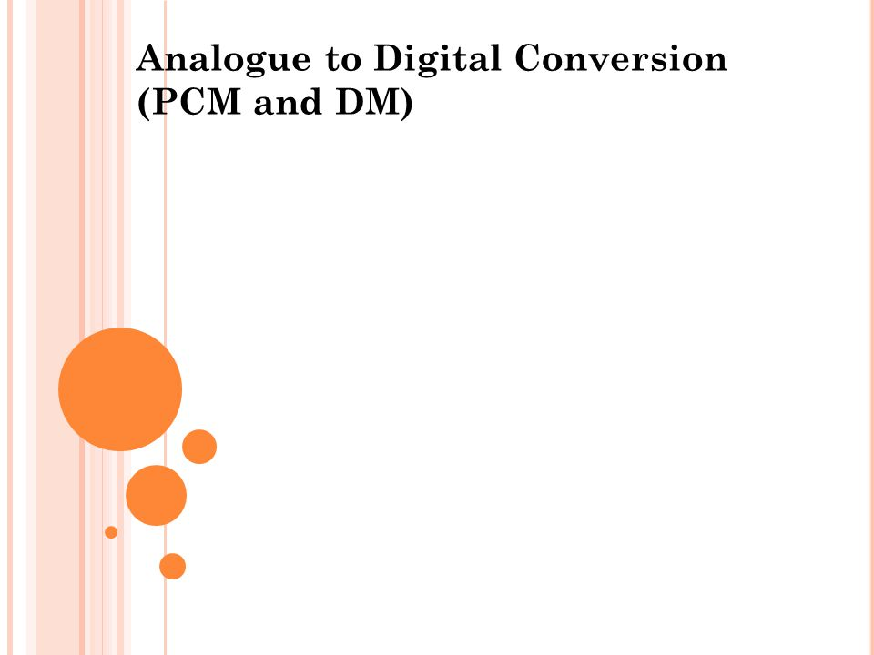 Analogue to Digital Conversion (PCM and DM) 1