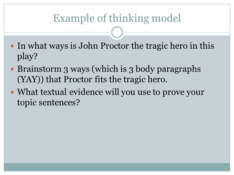 Example of thinking model In what ways is John Proctor the tragic hero in this play? Brainstorm 3 ways (which is 3 body paragraphs (YAY)) that Proctor
