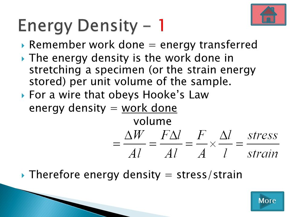  Remember work done = energy transferred  The energy density is the work done in stretching a specimen (or the strain energy stored) per unit volume
