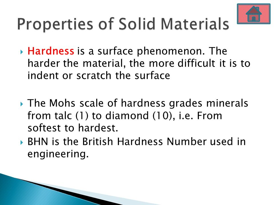 Hardness is a surface phenomenon. The harder the material, the more difficult it is to indent or scratch the surface  The Mohs scale of hardness gr