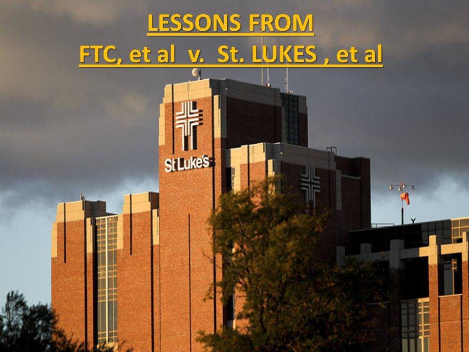 LESSONS FROM FTC, et al v. St. LUKES, et al