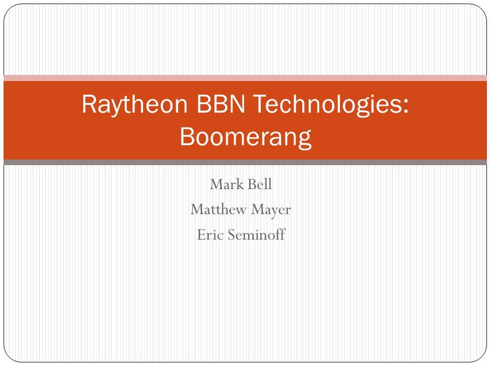 Mark Bell Matthew Mayer Eric Seminoff Raytheon BBN Technologies: Boomerang