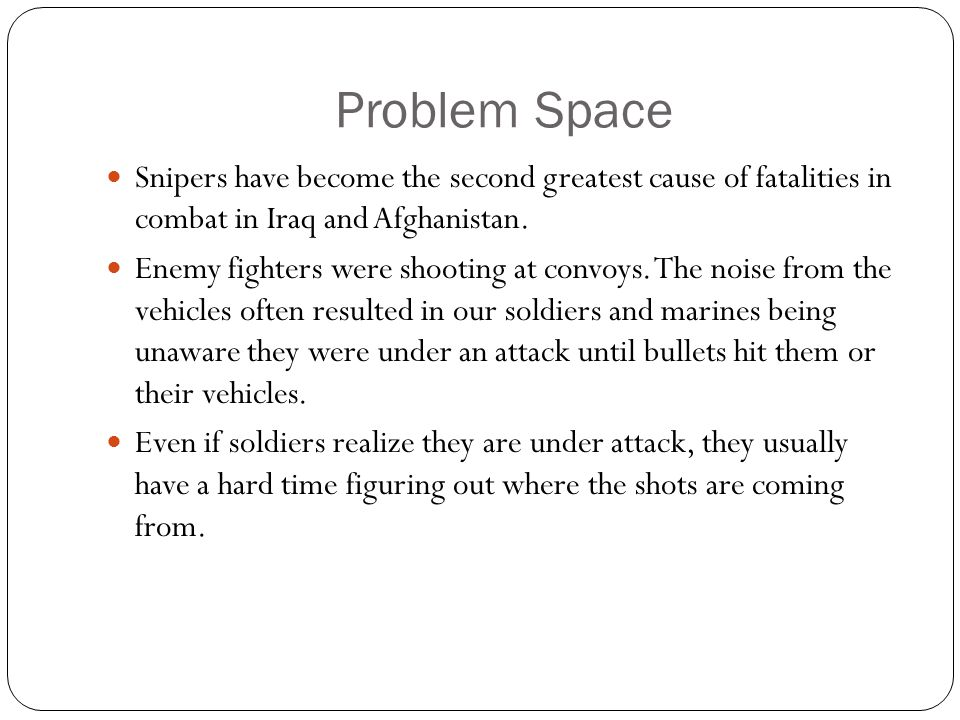Problem Space Snipers have become the second greatest cause of fatalities in combat in Iraq and Afghanistan. Enemy fighters were shooting at convoys.