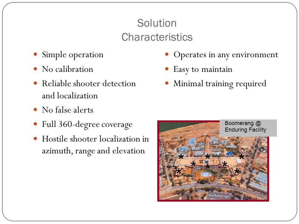 Solution Characteristics Simple operation No calibration Reliable shooter detection and localization No false alerts Full 360-degree coverage Hostile