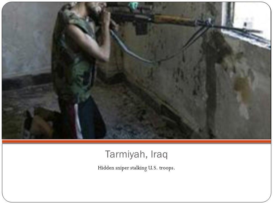 Tarmiyah, Iraq Hidden sniper stalking U.S. troops.