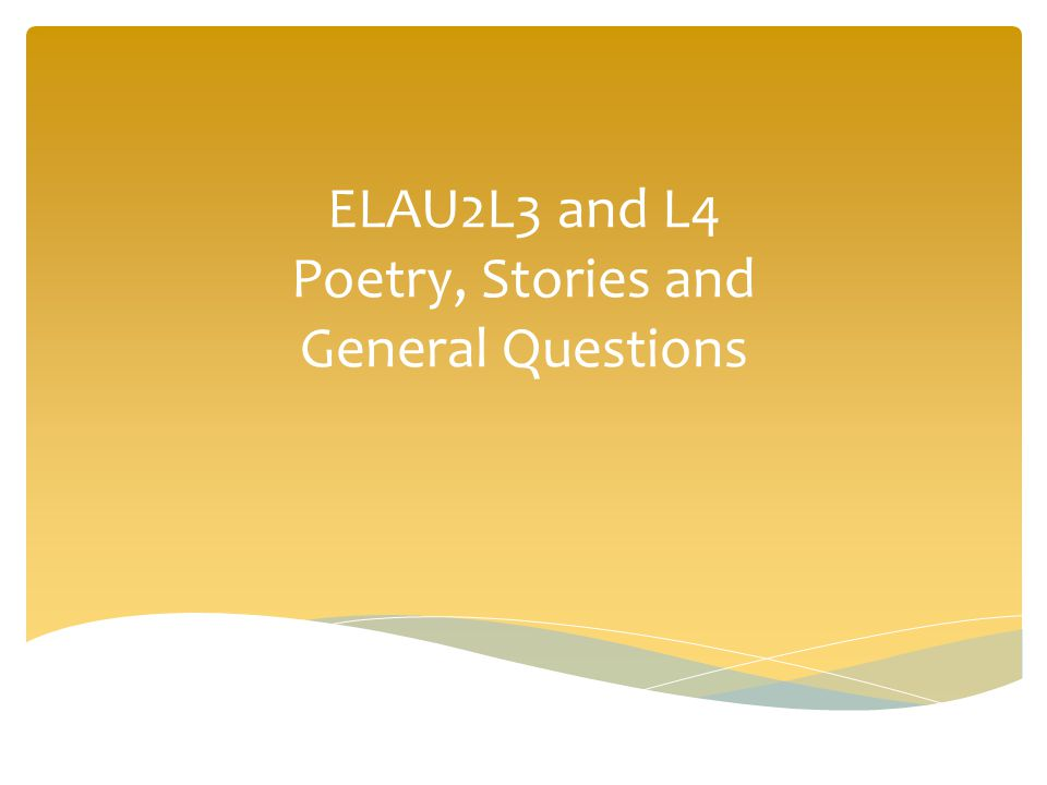 ELAU2L3 and L4 Poetry, Stories and General Questions