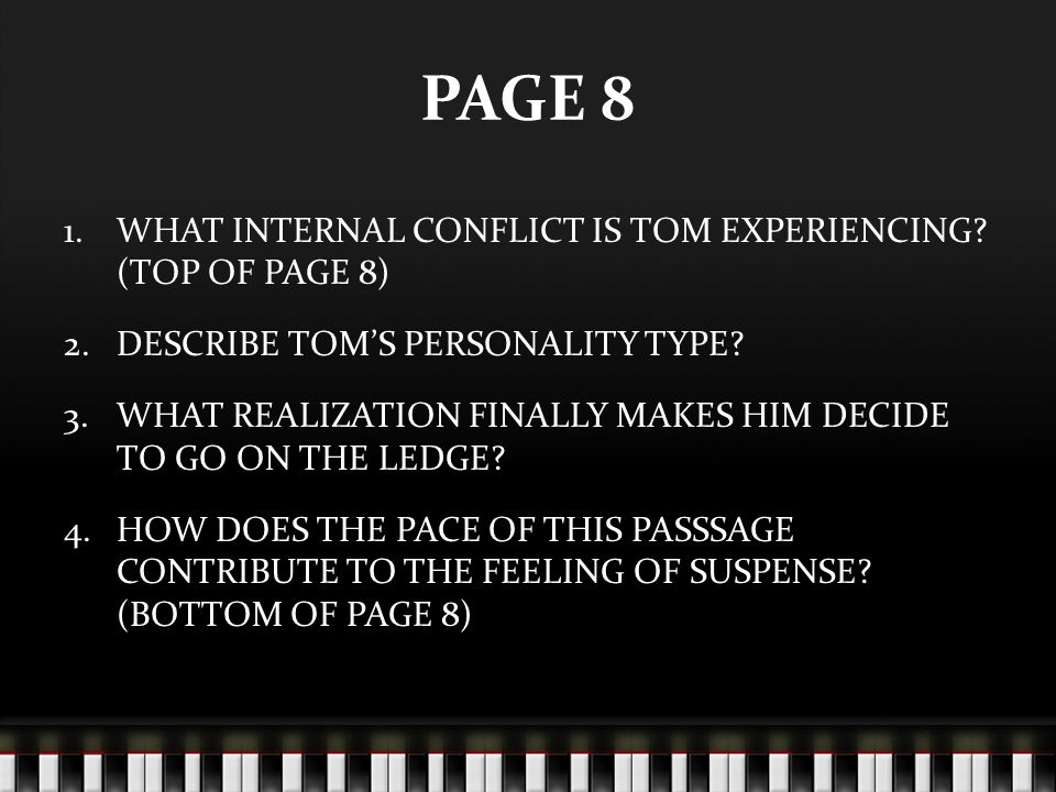 PAGE 8 1.WHAT INTERNAL CONFLICT IS TOM EXPERIENCING? (TOP OF PAGE 8) 2.DESCRIBE TOM'S PERSONALITY TYPE? 3.WHAT REALIZATION FINALLY MAKES HIM DECIDE TO