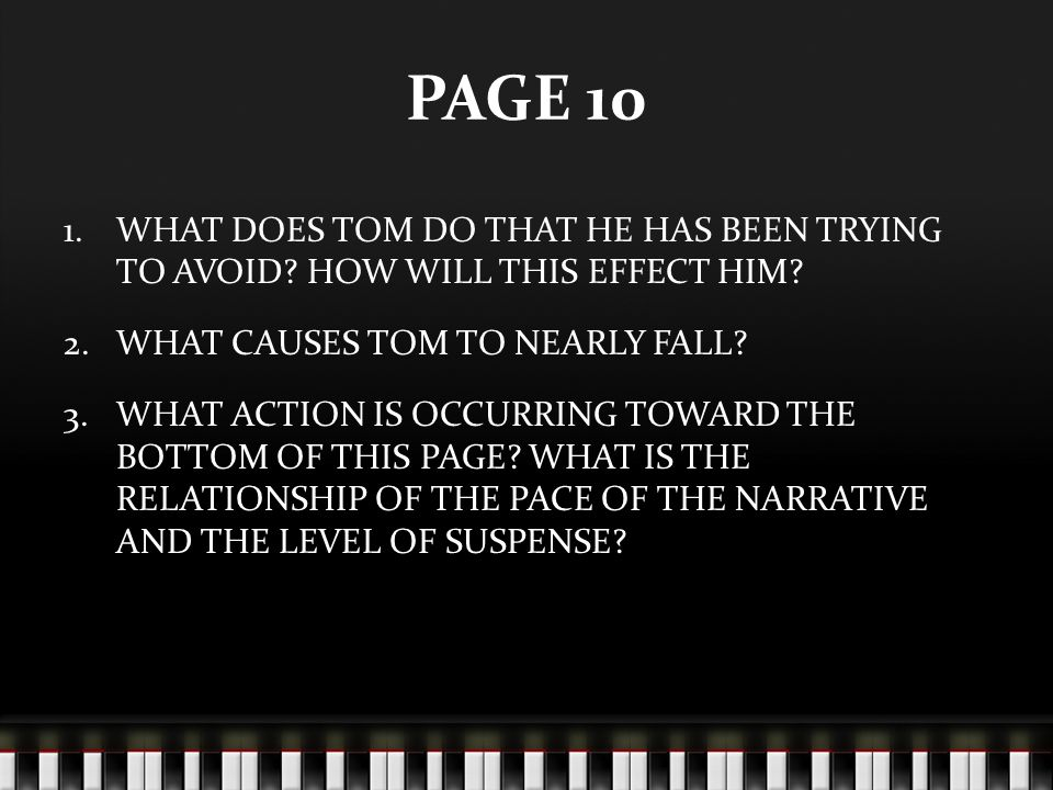 PAGE 10 1.WHAT DOES TOM DO THAT HE HAS BEEN TRYING TO AVOID? HOW WILL THIS EFFECT HIM? 2.WHAT CAUSES TOM TO NEARLY FALL? 3.WHAT ACTION IS OCCURRING TO
