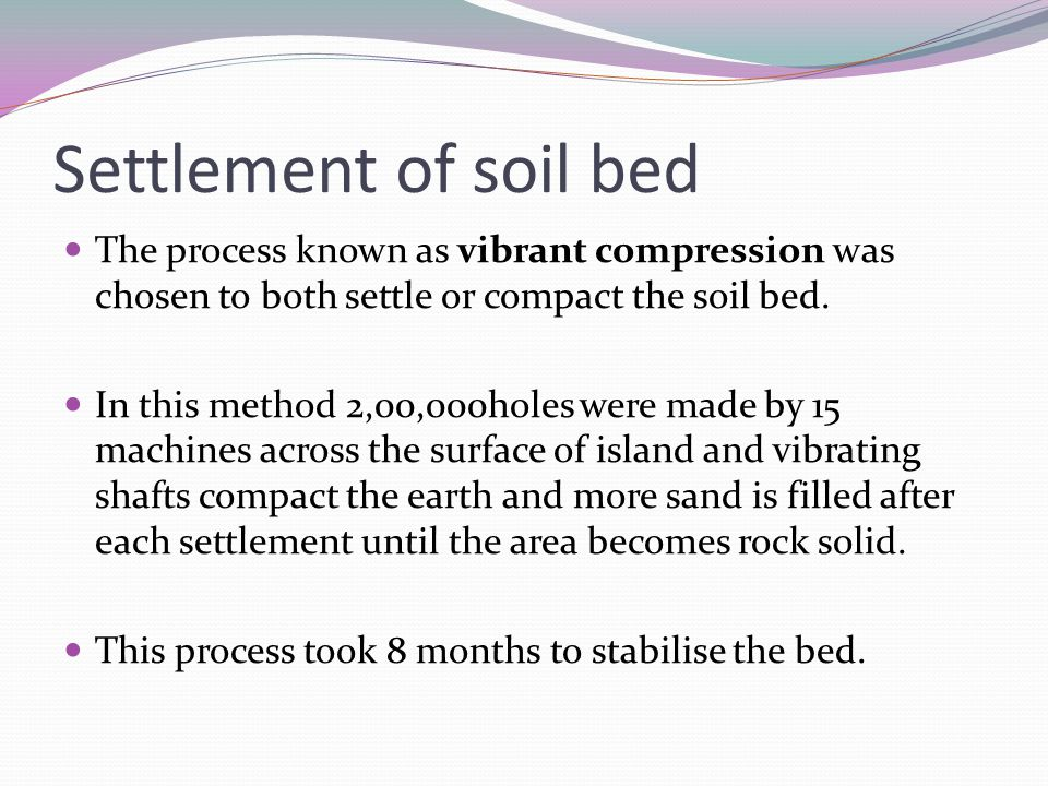 Settlement of soil bed The process known as vibrant compression was chosen to both settle or compact the soil bed. In this method 2,00,000holes were m