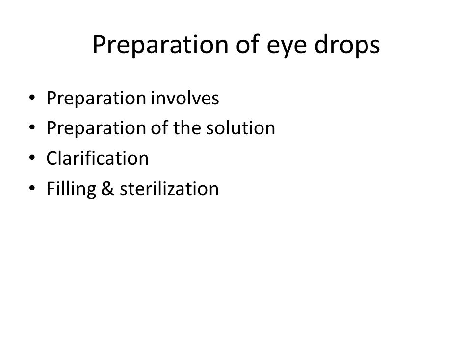Preparation of eye drops Preparation involves Preparation of the solution Clarification Filling & sterilization