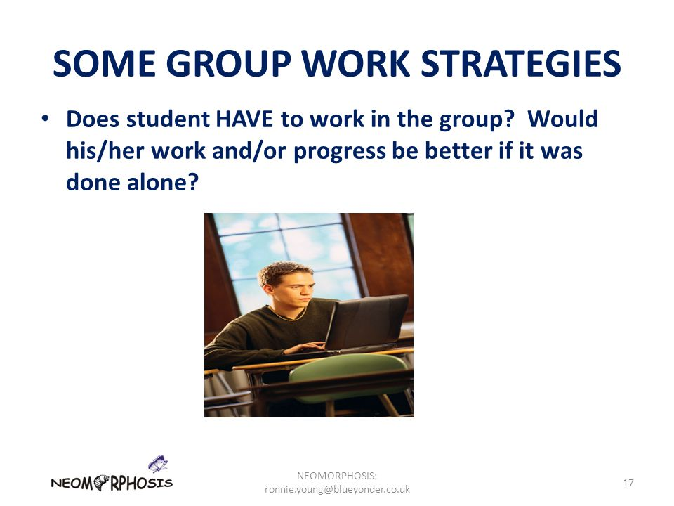 SOME GROUP WORK STRATEGIES Does student HAVE to work in the group.