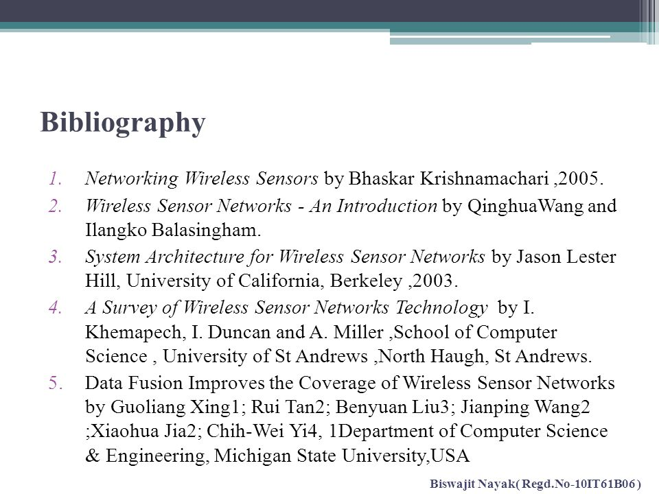 Bibliography 1.Networking Wireless Sensors by Bhaskar Krishnamachari,2005. 2.Wireless Sensor Networks - An Introduction by QinghuaWang and Ilangko Bal