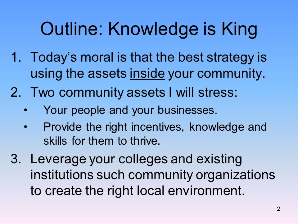 Outline: Knowledge is King 1.Today's moral is that the best strategy is using the assets inside your community.