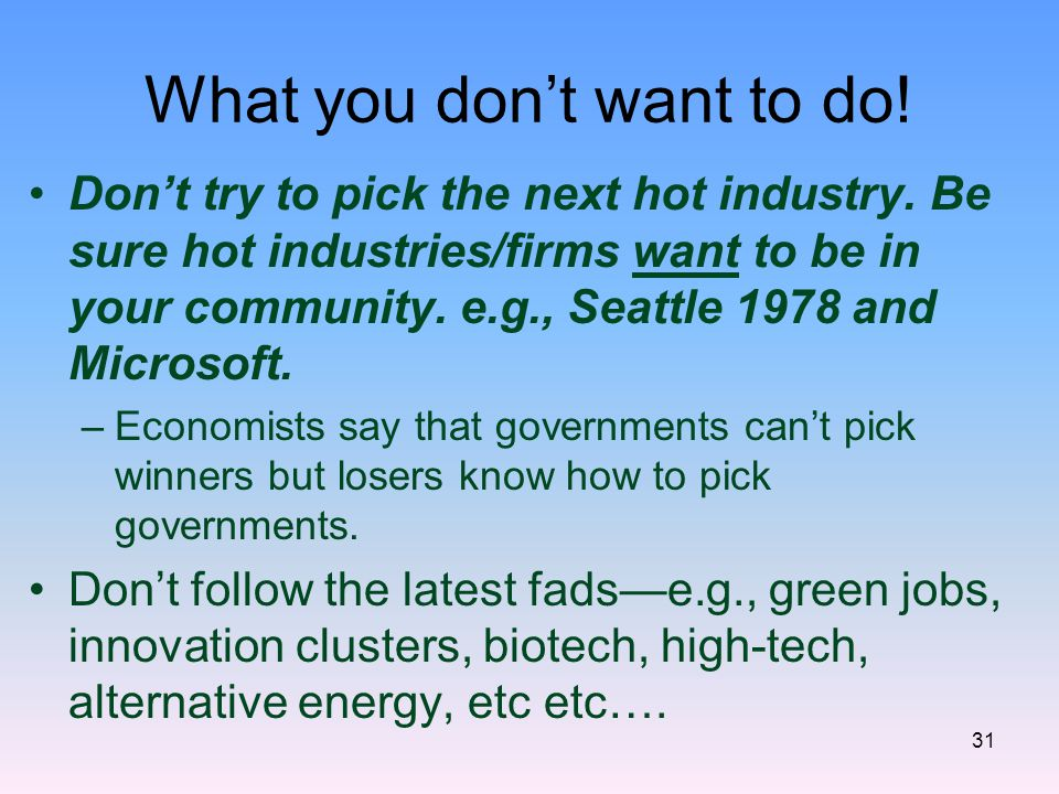 What you don't want to do. Don't try to pick the next hot industry.