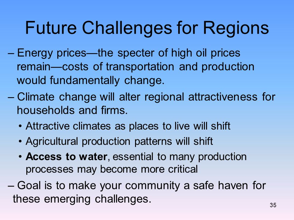 Future Challenges for Regions –Energy prices—the specter of high oil prices remain—costs of transportation and production would fundamentally change.