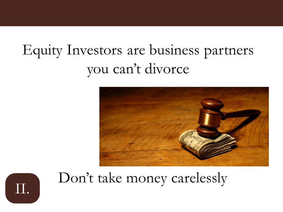 Equity Investors are business partners you can't divorce Don't take money carelessly II.