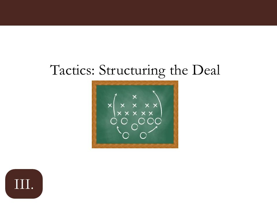 Tactics: Structuring the Deal III.