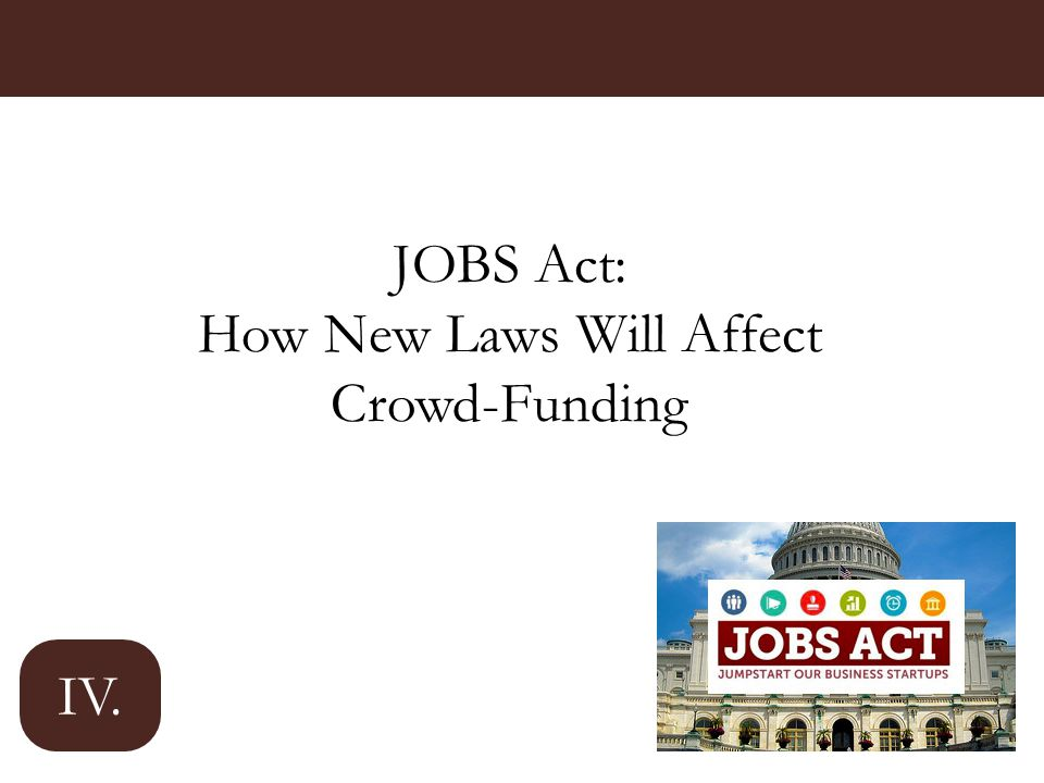 JOBS Act: How New Laws Will Affect Crowd-Funding IV.