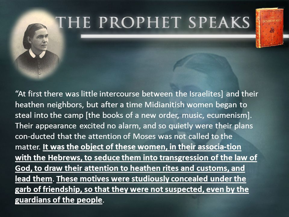 """At first there was little intercourse between the Israelites] and their heathen neighbors, but after a time Midianitish women began to steal into the"