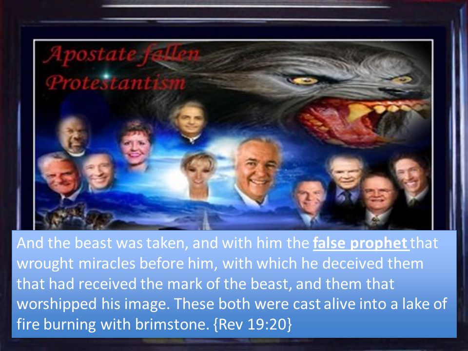 And the beast was taken, and with him the false prophet that wrought miracles before him, with which he deceived them that had received the mark of th