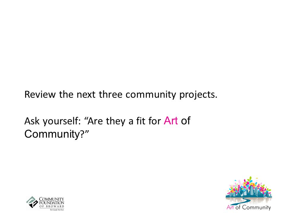 Review the next three community projects. Ask yourself: Are they a fit for Art of Community