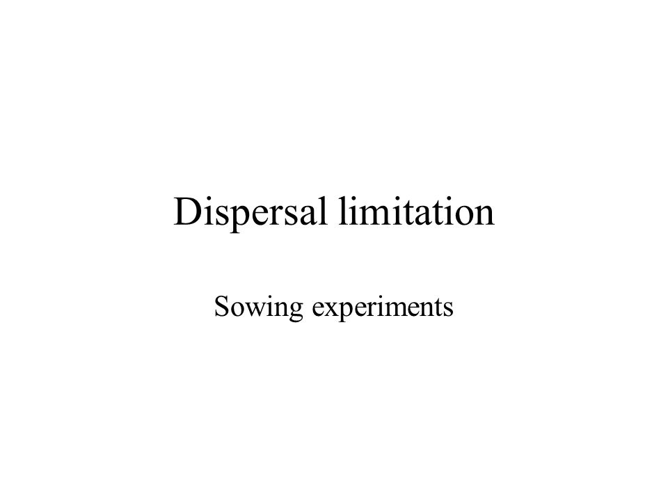 Dispersal limitation Sowing experiments