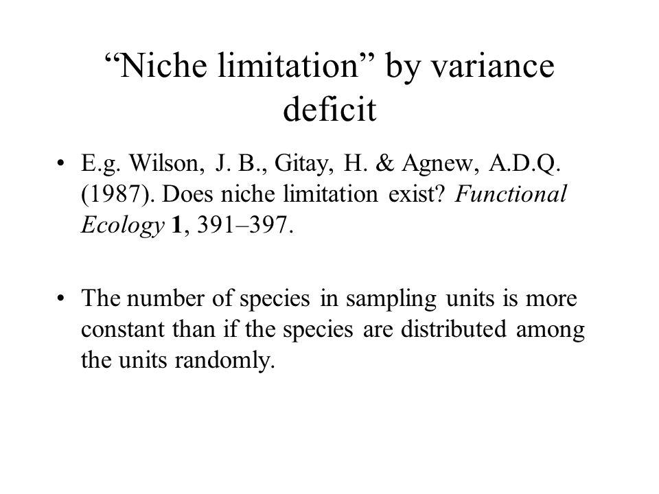Niche limitation by variance deficit E.g. Wilson, J.