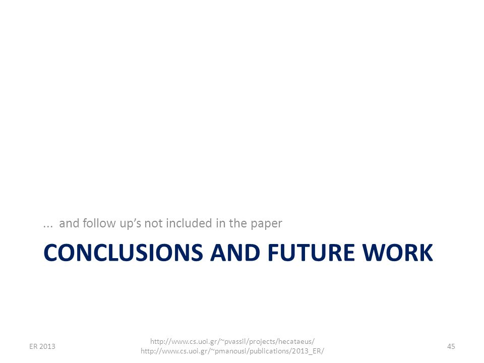 CONCLUSIONS AND FUTURE WORK... and follow up's not included in the paper 45 http://www.cs.uoi.gr/~pvassil/projects/hecataeus/ http://www.cs.uoi.gr/~pm