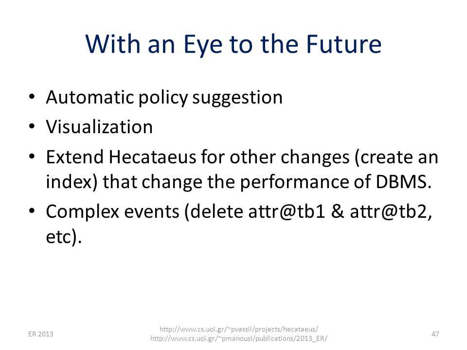 With an Eye to the Future Automatic policy suggestion Visualization Extend Hecataeus for other changes (create an index) that change the performance o