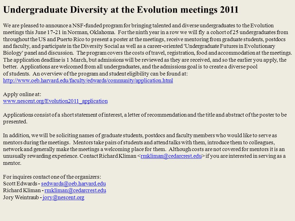 Undergraduate Diversity at the Evolution meetings 2011 We are pleased to announce a NSF-funded program for bringing talented and diverse undergraduates to the Evolution meetings this June 17-21 in Norman, Oklahoma.