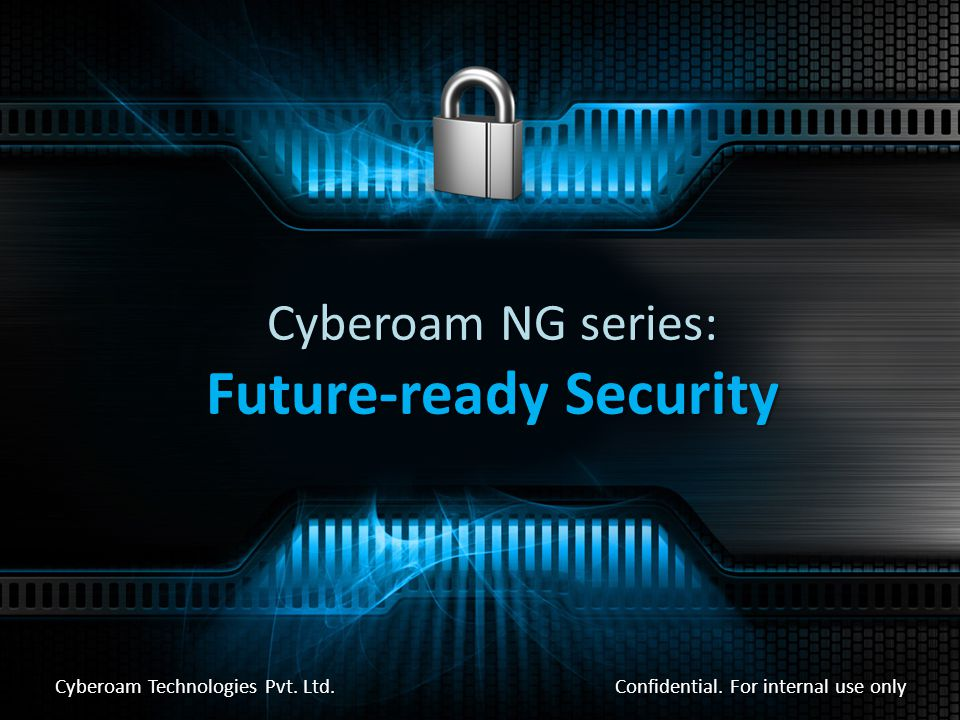 Cyberoam NG series: Future-ready Security Confidential.