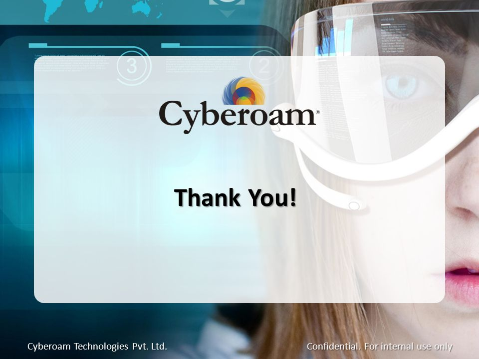 Thank You! Confidential. For internal use only Cyberoam Technologies Pvt. Ltd.