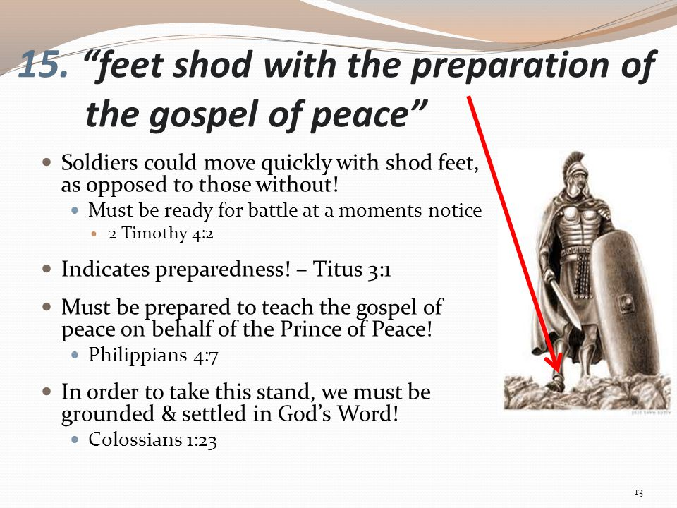 """15. """"feet shod with the preparation of the gospel of peace"""" Soldiers could move quickly with shod feet, as opposed to those without! Must be ready for"""