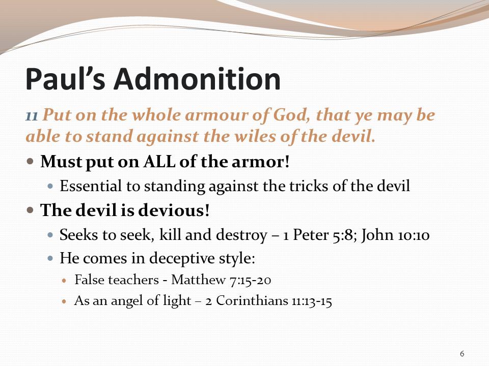 Paul's Admonition 11 Put on the whole armour of God, that ye may be able to stand against the wiles of the devil.