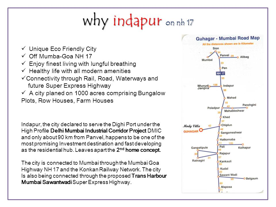 Where is Indapur Just 110 km from NEW Mumbai From Panvel (Mum) 110 Km From Pune 120 Km From Dadar (Mum) 140 Km See the trains time Table at bottom.