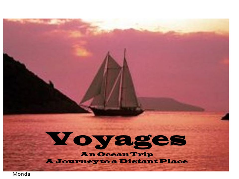 Voyages An Ocean Trip A Journey to a Distant Place Monda y