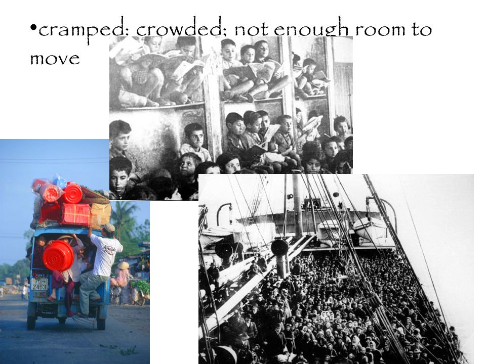 cramped: crowded; not enough room to move