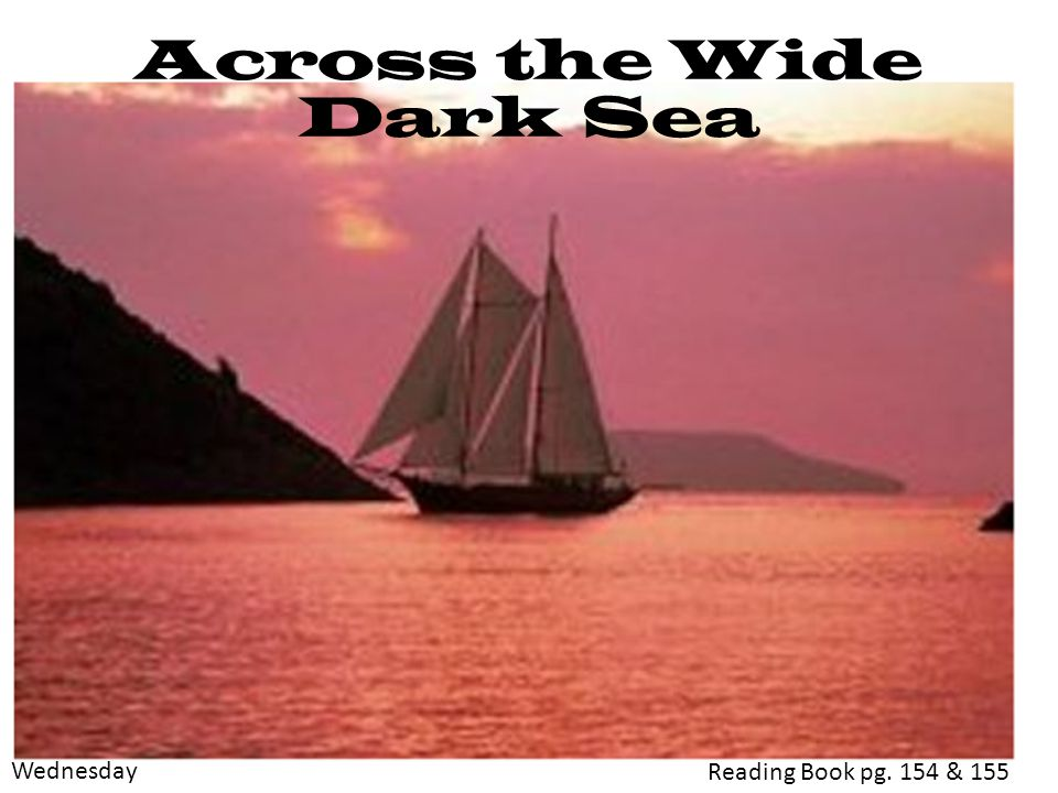Across the Wide Dark Sea Reading Book pg. 154 & 155 Wednesday