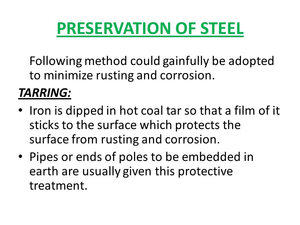 PRESERVATION OF STEEL Following method could gainfully be adopted to minimize rusting and corrosion.