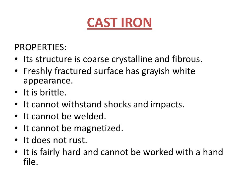 CAST IRON PROPERTIES: Its structure is coarse crystalline and fibrous.