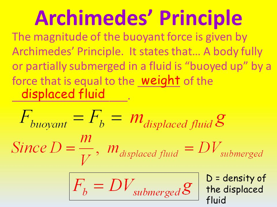 Archimedes' Principle The magnitude of the buoyant force is given by Archimedes' Principle.