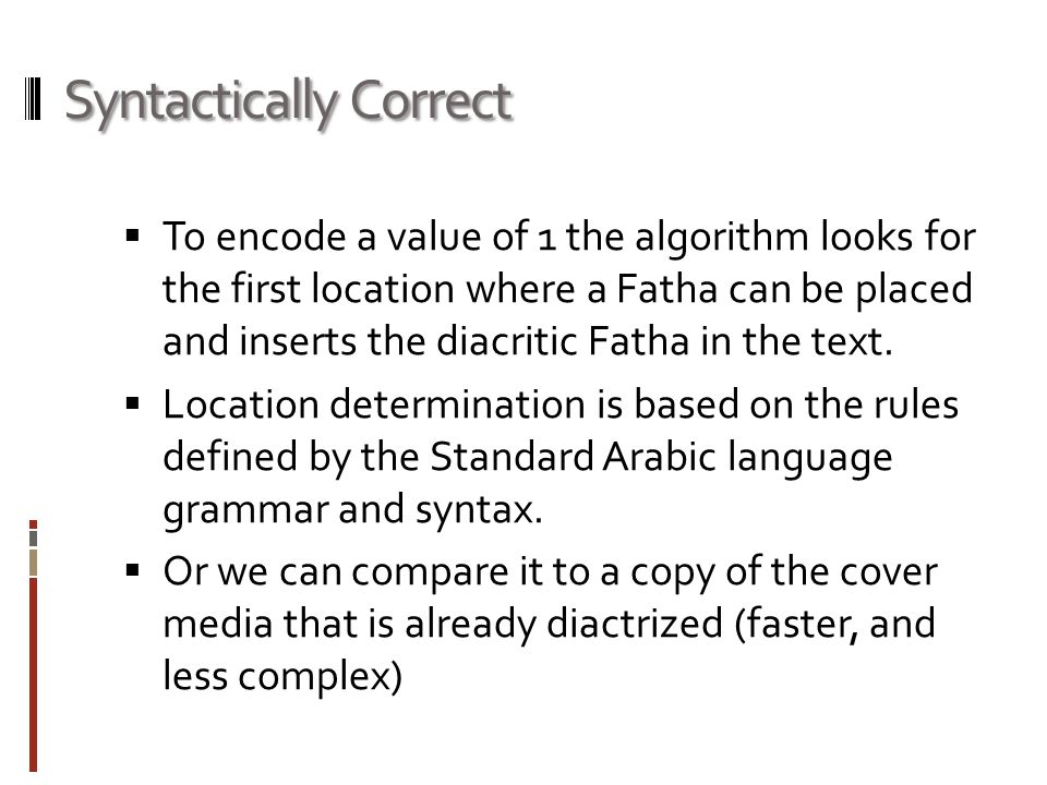  To encode a value of 1 the algorithm looks for the first location where a Fatha can be placed and inserts the diacritic Fatha in the text.